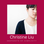 Christine Liu: Snapshots of Simplicity Blogger & Sustainable Packaging Intrapreneur
